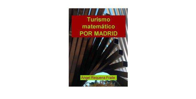 Guía de Turismo matemático por Madrid, de Ángel Requena Fraile