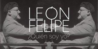 León Felipe. ¿Quién soy?